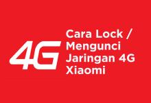 Cara Lock Mengunci Jaringan 4G Xiaomi